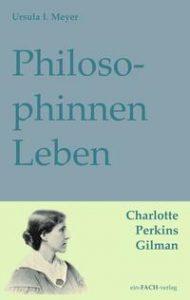 """Titelbild des Buchs """"PhilosophinnenLeben. Charlotte Perkins Gilman"""""""