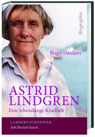Birgit Dankert: Astrid Lindgren. Eine lebenslange Kindheit. Lambert Schneider 2013.